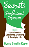 Get Organized Secrets of Professional Organizers Volume 3: Leading Experts Talk About Decluttering, Organizing & Simplifying Life