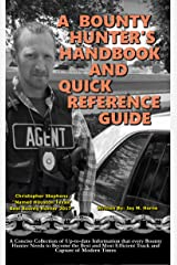A Bounty Hunter's Handbook and Quick Reference Guide: A Concise Collection of Up-to-date Information every Bounty Hunter Needs to Become the Best and Most Efficient Track and Capture of Modern Times Kindle Edition