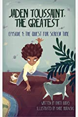 Jaden Toussaint, the Greatest Episode 1: The Quest for Screen Time Kindle Edition