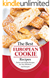 The Best European Cookie Recipes: Perfect and Simple Recipes for Any Situation!