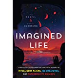 Imagined Life: A Speculative Scientific Journey among the Exoplanets in Search of Intelligent Aliens, Ice Creatures, and Supe