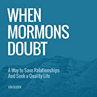 When Mormons Doubt: A Way to Save Relationships and Seek a Quality Life