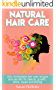 Natural Hair Care: 125+ Homemade Hair Care Recipes And Secrets For Beauty, Growth, Shine, Repair and Styling (Easy To Make All Natural Hair Care Recipes ... Fuller More Beautiful and Stronger Hair)