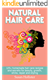 Natural Hair Care: 125+ Homemade Hair Care Recipes And Secrets For Beauty, Growth, Shine, Repair and Styling (Easy To Make All Natural Hair Care Recipes ... More Beautiful and Stronger Hair Book 1)