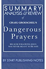 Summary, Analysis, and Review of Craig Groeschel's Dangerous Prayers: Because Following Jesus Was Never Meant to Be Safe Kindle Edition