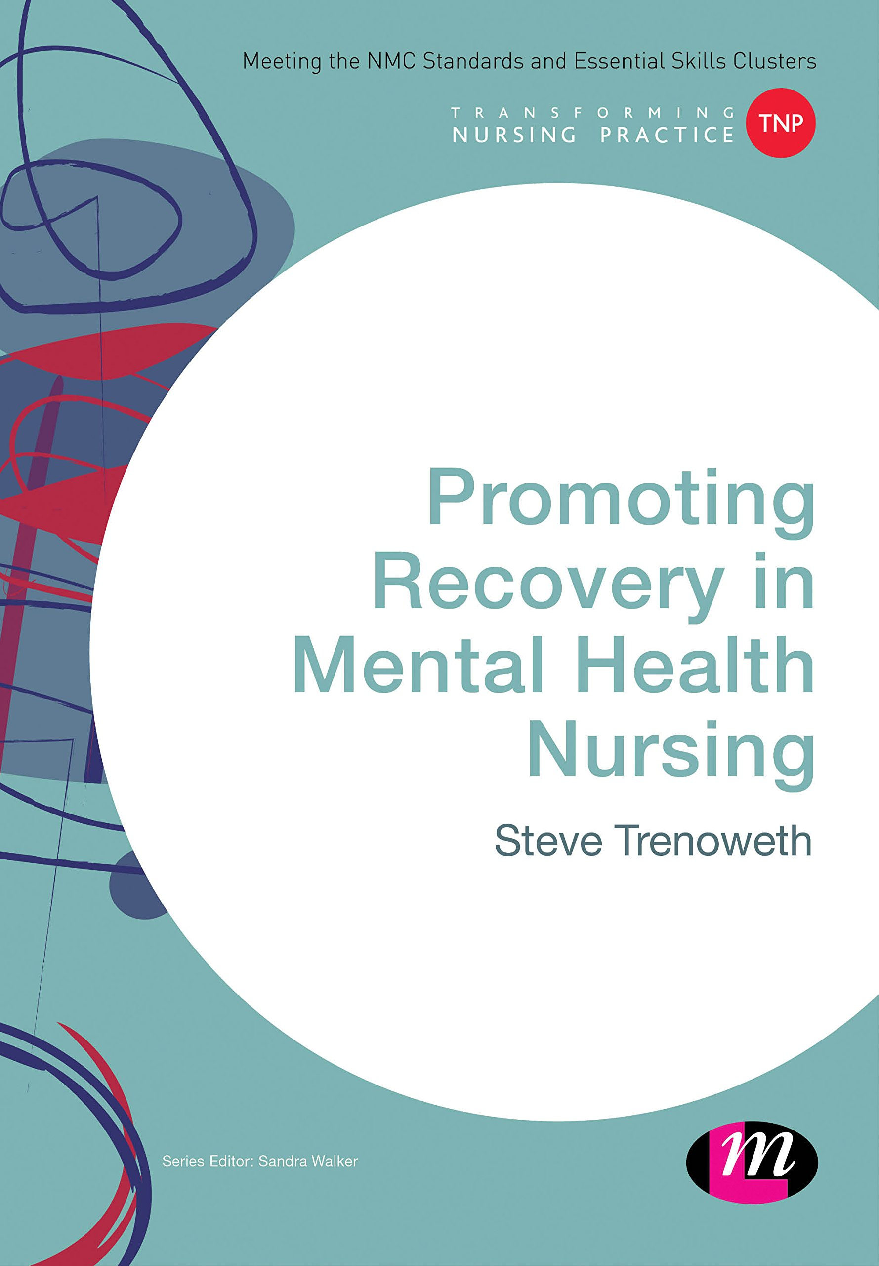 Promoting Recovery In Mental Health Nursing  Transforming Nursing Practice Series   English Edition