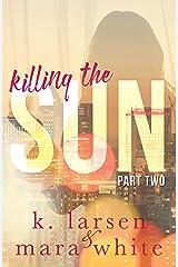 Killing The Sun: Part 2 Kindle Edition