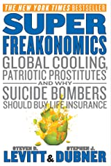 SuperFreakonomics: Global Cooling, Patriotic Prostitutes, and Why Suicide Bombers Should Buy Life Insurance Kindle Edition