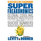 SuperFreakonomics: Global Cooling, Patriotic Prostitutes, and Why Suicide Bombers Should Buy Life Insurance (English Edition)