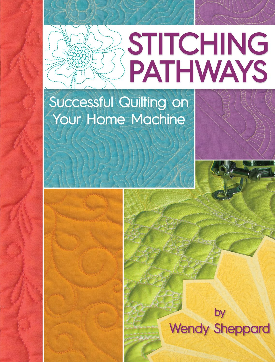 Stitching Pathways: Successful Quilting on your Home Machine (Landauer Publishing) Beginner-Friendly Step-by-Step Instructions, Expert Tips, Techniques for Straight Line and Free-Motion Quilting
