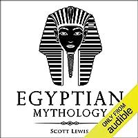 Egyptian Mythology: Classic Stories of Egyptian Myths, Gods, Goddesses, Heroes, and Monsters: Classical Mythology Series…