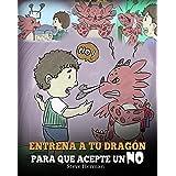 Entrena a Tu Dragón para que Acepte un NO: (Train Your Dragon To Accept NO) Un adorable cuento infantil para enseñar a los ni