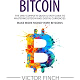 Bitcoin: The Only Complete Quick & Easy Guide to Mastering Bitcoin and Digital Currencies: How to Make Money with Bitcoins