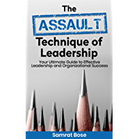 The ASSAULT Technique of Leadership: Your Ultimate Guide to Effective Leadership and Organizational Success (English Edition)