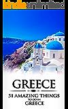 Greece: Greece Travel Guide: 51 Amazing Things to Do in Greece (2017 Travel Guides, Athens Travel, Rhodes Trave, Crete Travel, Santorini Travel, Greek Islands)