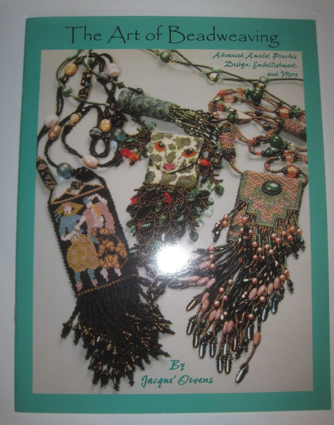 The Art of Beadweaving- Advances Amulet Pouches, Design, Embellishment and More