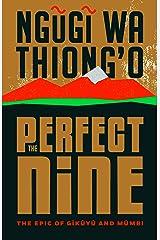 The Perfect Nine: The Epic of Gĩkũyũ and Mũmbi Kindle Edition