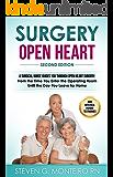Surgery Open Heart: A Surgical Nurse Guides You Through Open Heart Surgery (Aortic Valve, Mitral Valve, Coronary Artery Bypass, Aortic Aneurysm, Myxoma, CABG, TAVR, ASD, VSD)
