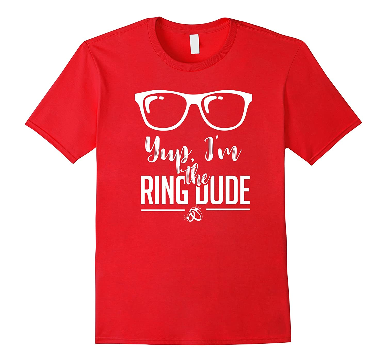 Yup, I'm the Ring Dude T-Shirt - Funny Ring Bearer Shirt-TH