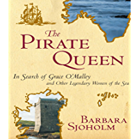 The Pirate Queen: In Search of Grace O'Malley and Other Legendary Women of the Sea (English Edition)