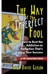 The Way of the Imperfect Fool: How to Bust the Addiction to Perfection That's Stifling Your Success...in 12½ Super-Simple Steps Kindle Edition