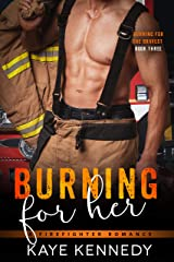 Burning for Her: A Steamy NYC Firefighter Romance (Burning for the Bravest Book 3) Kindle Edition