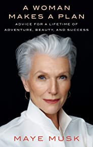 A Woman Makes a Plan: Advice for a Lifetime of Adventure, Beauty, and Success