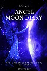 Angel Moon Diary 2021: Angel Messages & Astrological Datebook (Diaries 2021 2) Kindle Edition