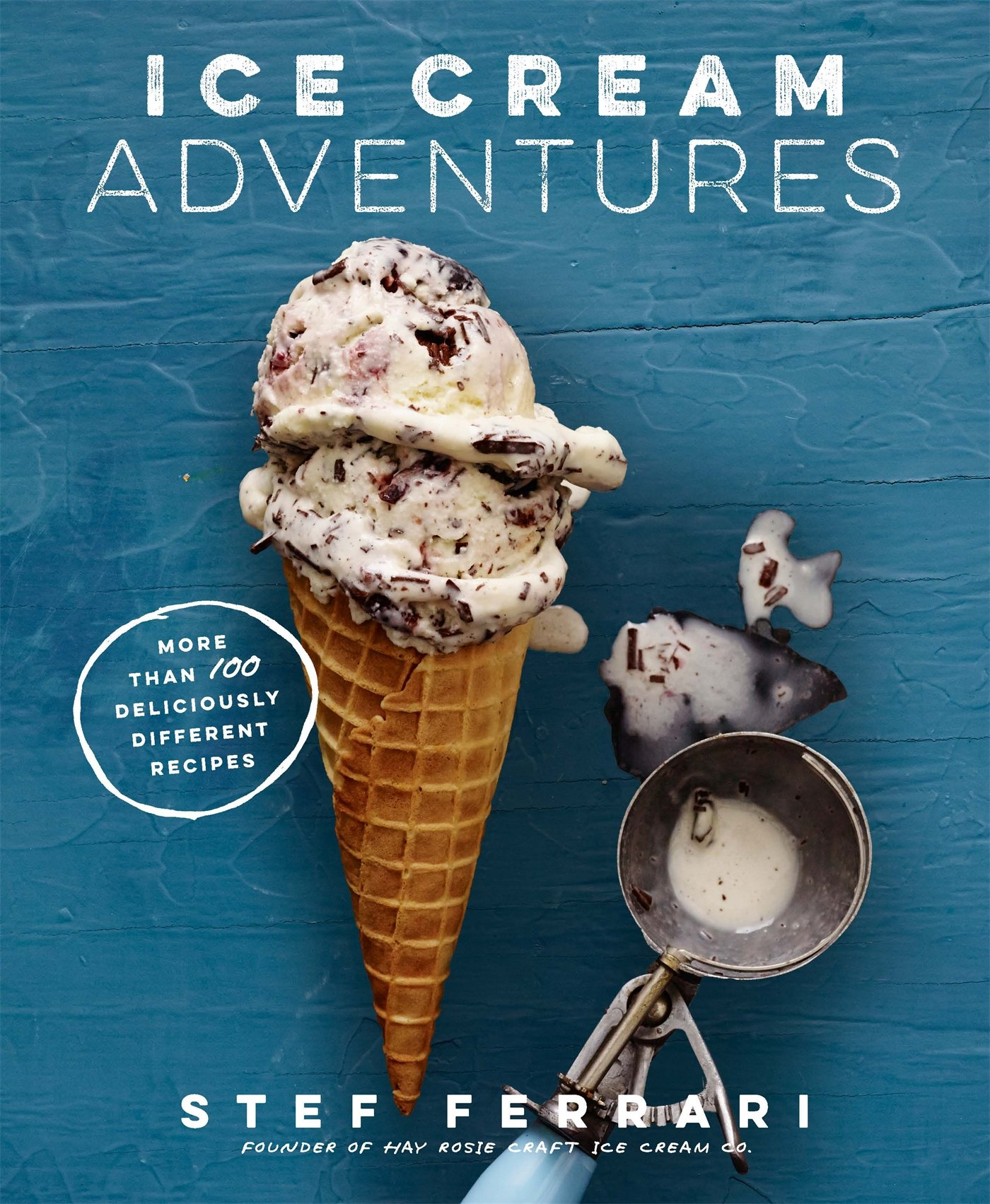 Ice Cream Adventures More Than 100 Deliciously Different