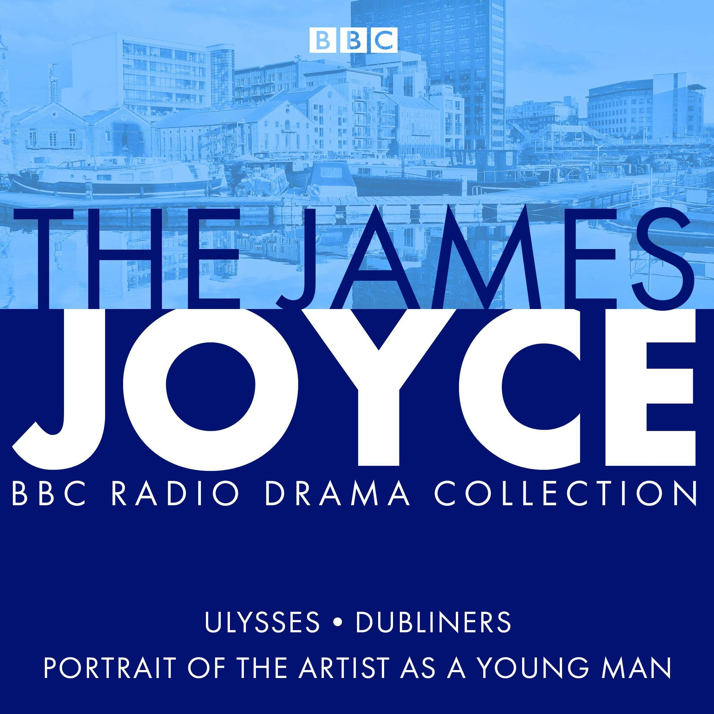 The James Joyce BBC Radio Collection  Ulysses A Portrait Of The Artist As A Young Man And Dubliners