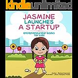 Jasmine Launches a Startup: (Entrepreneurship for kids)