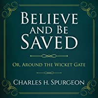 Believe and Be Saved [Annotated]: Or, Around the Wicket Gate