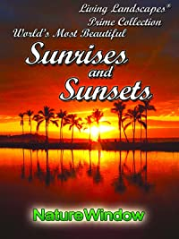 Living Landscapes The World's Most Beautiful Sunrises and Sunsets
