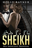 Sold To The Sheikh: His Indecent Proposal (A Badboy Interracial Sheikh Romance Novel)
