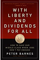 With Liberty and Dividends for All: How to Save Our Middle Class When Jobs Don't Pay Enough Paperback
