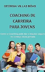 Coaching de Carreira para Jovens : Como o Coaching pode dar o impulso seguro no começo desta jornada