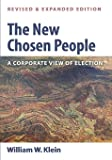 The New Chosen People, Revised and Expanded Edition: A Corporate View of Election