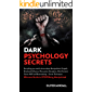 Dark Psychology Secrets: Everything you Need to Know about Manipulation, Empath,Emotional Influence, Persuasion,Deception,Mind Control, NLP and Brainwashing,Secret ... Techniques to STOP Being Manipulated