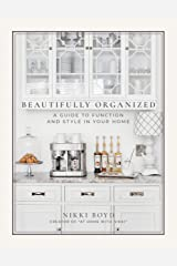 Beautifully Organized: A Guide to Function and Style in Your Home Hardcover