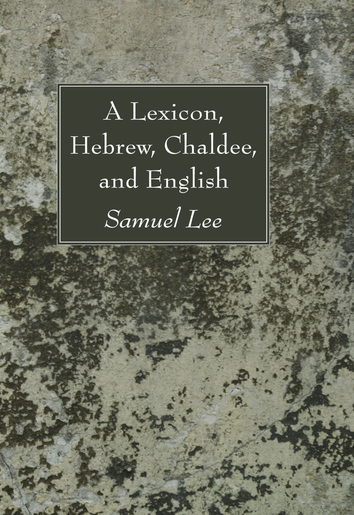 A Lexicon, Hebrew, Chaldee, and English: