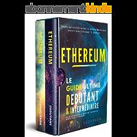 Ethereum: Le Guide Ultime Débutant et Intermédiaire pour Apprendre à Investir, Trader et Miner dans Ethereum