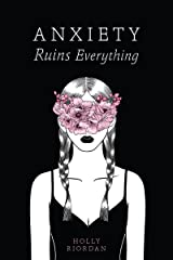 Anxiety Ruins Everything Kindle Edition