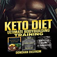 Keto Diet: Ultimate Bodybuilding Training: The Complete Weight Training: Get Bigger Leaner and Stronger, The Science, Meal Plans 3 Book Bundle