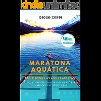 Maratona Aquática das Piscinas às Águas Abertas: O Guia Definitivo do Treinamento para Nadadores e Triatletas
