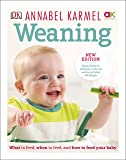 Weaning: New Edition - What to Feed, When to Feed and How to Feed your Baby