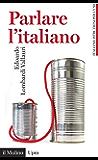 Parlare l'italiano: Come usare meglio la nostra lingua (Universale paperbacks Il Mulino Vol. 626)