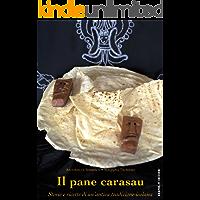Il pane carasau: Storie e ricette di un'antica tradizione isolana (Physis [cucina] Vol. 7) (Italian Edition)