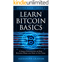 LEARN BITCOIN BASICS: A SIMPLE EXPLANATION OF HOW BITCOINS WORK AND HOW TO USE THEM