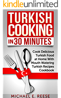 turkish cooking in 30 minutes cook delicious turkish food at home with mouth watering turkish recipes cookbook