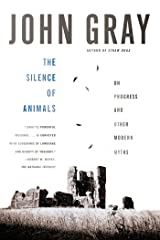 The Silence of Animals: On Progress and Other Modern Myths Paperback